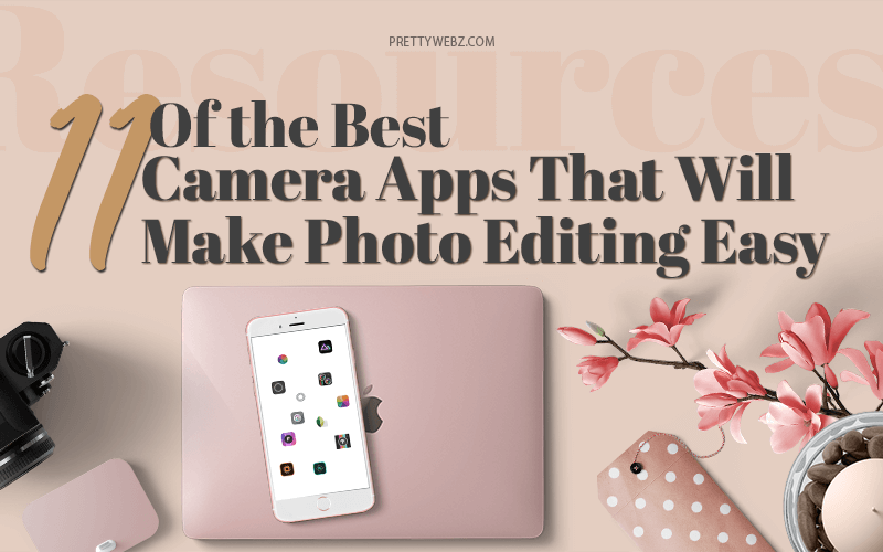 11 Of the Best Camera Apps That Will Make Photo Editing Easy